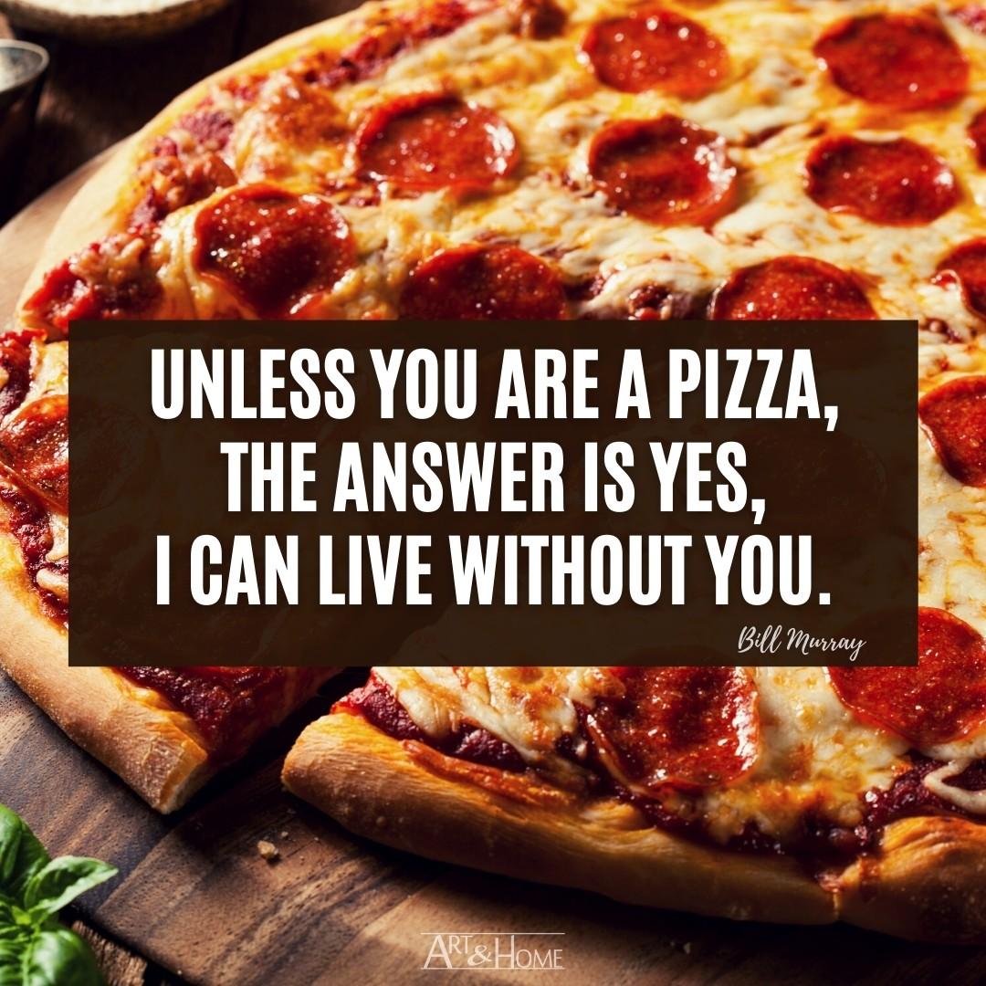 Bill Murray Pizza Quote