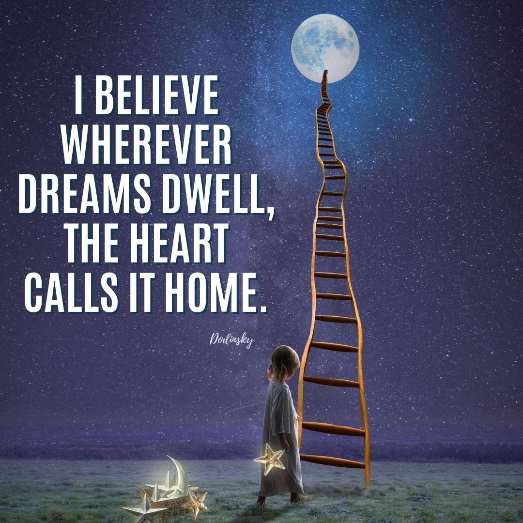 I believe wherever dreams dwell, the heart calls it home. | Dodinsky quote