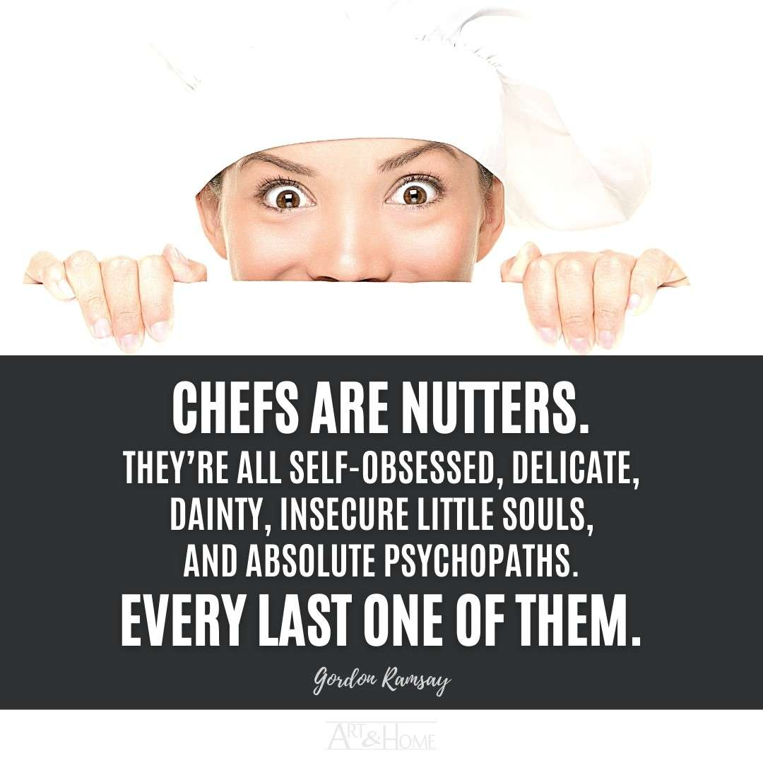 Gordon Ramsay Chefs Are Nutters Quote