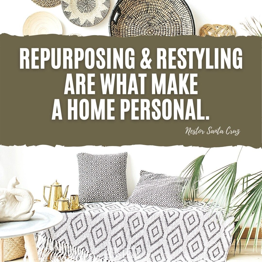 Repurposing and restyling are what make a home personal. Nestor Santa Cruz quote