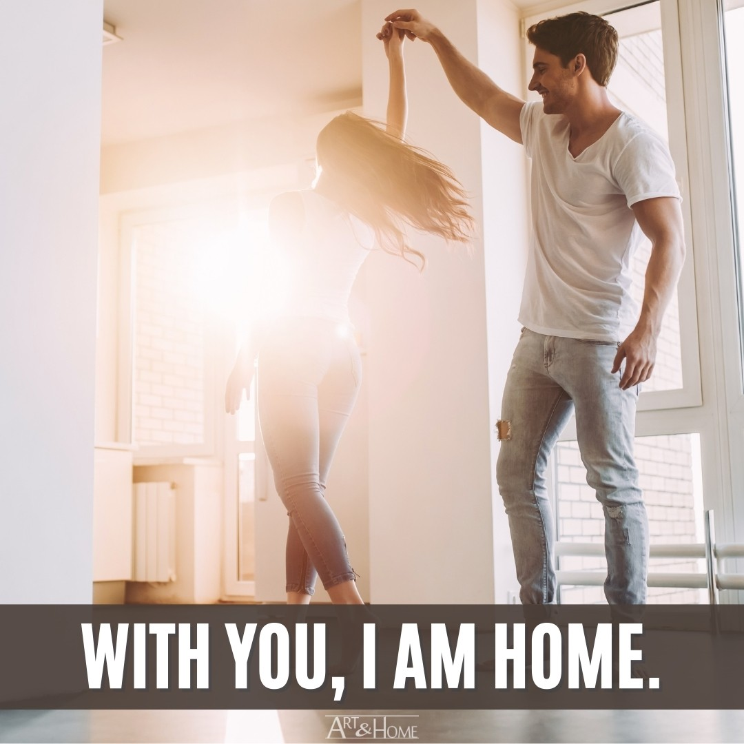 With you, I am home. Romantic Quote
