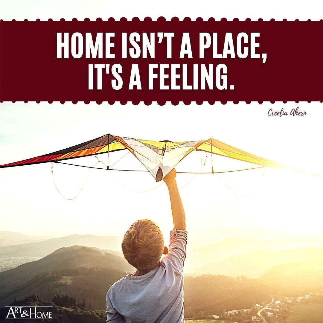 Home isn't a place, it's a feeling. Cecelia Ahern quote