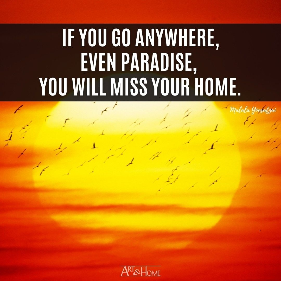 If you go anywhere, even paradise, you will miss your home. | Malala Yousafzai