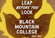 "The ""landmark,"" ""deeply researched,"" ""curatorial triumph"" of an  exhibition Leap Before You Look: Black Mountain College, 1933-1957 opens today, February 21st, at UCLA's Hammer Museum, having finished its successful run […]"