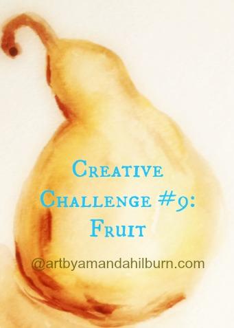 Creative Challenge #9: Fruit