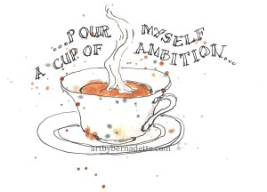 Pour myself a cup of ambition - coffee