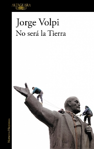 Jorge Volpi. No será la Tierra