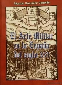 El Arte Militar en la España del siglo XVI - Ricardo González Castrillo