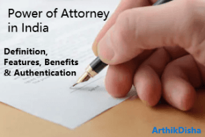 Power of Attorney in India- Definition, Features & Benefits