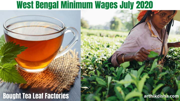 West Bengal Minimum Wages July 2020 for  Bought Tea Leaf Factories