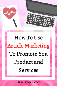 How To Use Article Marketing To Promote You Product and Services