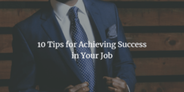 10 tips for achieving success in your job