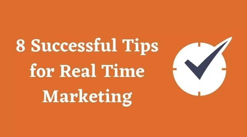 8 Successful Tips for Real Time Marketing