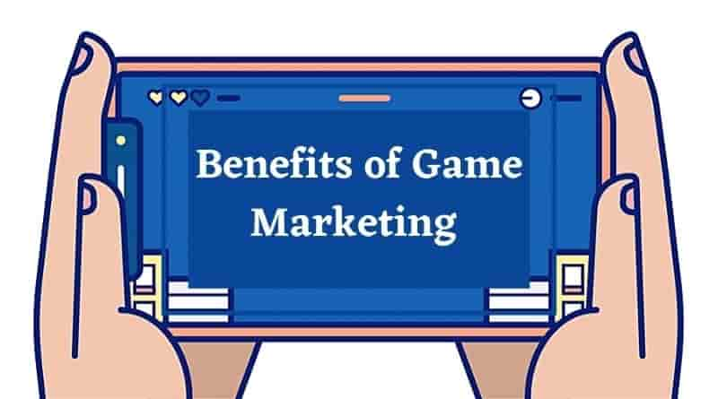The Benefits of Game Marketing