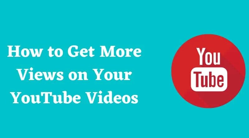 How to Get More Views on Your YouTube Videos
