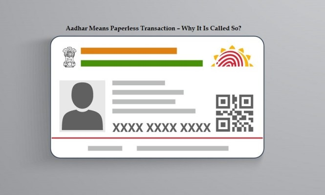 Aadhar Means Paperless Transaction – Why It Is Called So?