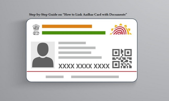 "Step-by-Step Guide on ""How to Link Aadhar Card with Documents"""