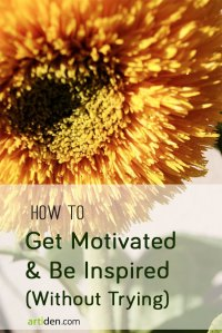 How to Get Motivated & Be Inspired Without Trying
