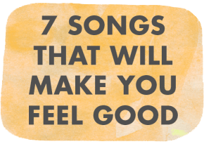 7 Songs That Will Make You Feel Good