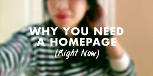 Why You Need a Homepage (Right Now)