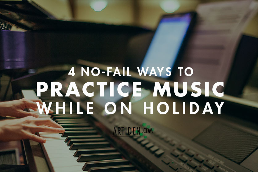 4 Ways to Practice Music While on Holiday