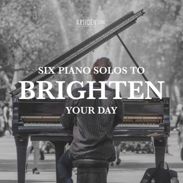 6 piano solos to brighten your day.