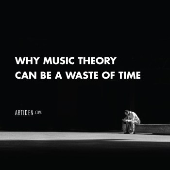 Why Music Theory Can be a Waste of Time