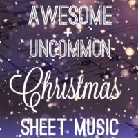 Awesome + Uncommon Christmas Sheet Music
