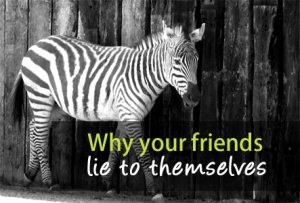 Why Your Friends Lie to Themselves