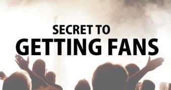 Secret to Getting Fans