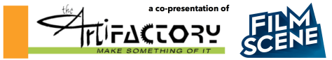a co-presentation of the ArtiFactory and FilmScene