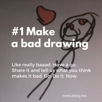 # 1 Make a bad drawing