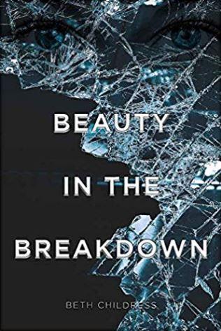Beauty in the Breakdown by Beth Childress