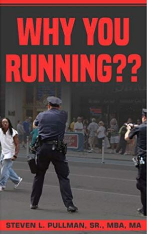 Why You Running?? By Steven L. Pullman, Sr.