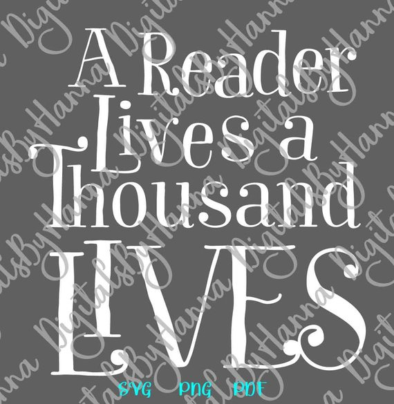 Download A Reader Lives a Thousand Lives SVG Book Worm Quote Lover ...