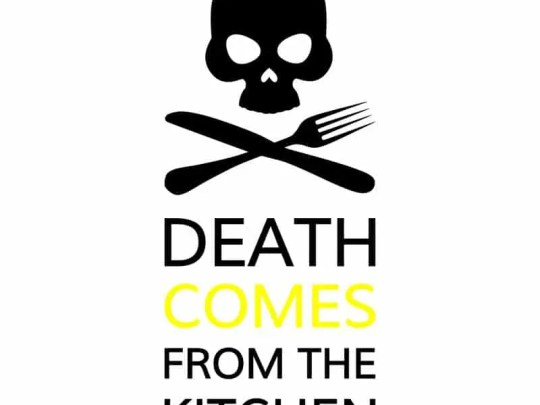 Death comes from the kitchen