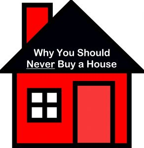 WHY YOU SHOULD NEVER BUY A HOUSE AND WHY I DID IT ANYWAY