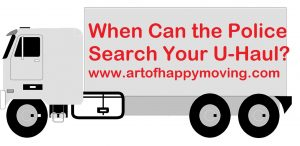 When Can the Police Search Your U-Haul? www.artofhappymoving.com
