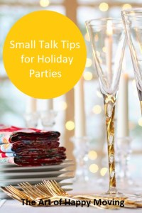 8 Small Talk Tips to Help You Through the Holidays. The Art of Happy Moving. www.artofhappymoving.com
