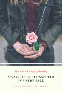 5 Ways to Feel Connected In a New Place. The Art of Happy Moving. www.artofhappymoving.com