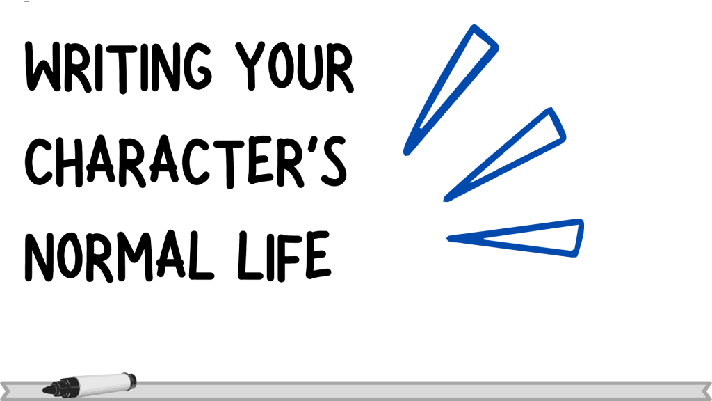 Inciting Event- your character's normal life