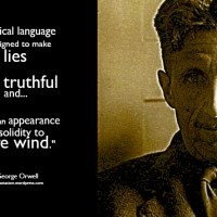 """Political language... is designed to make lies sound truthful and... give an appearance of solidity to pure wind."""