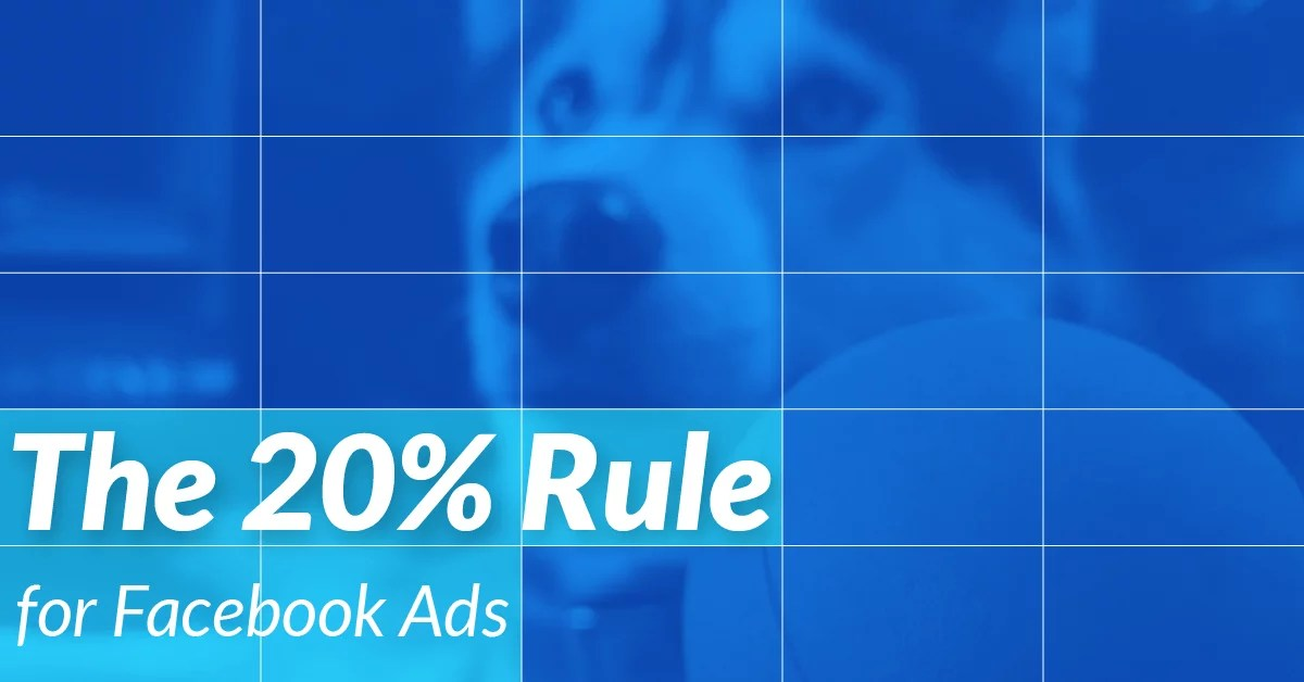 The 20% Rule For Facebook Ads