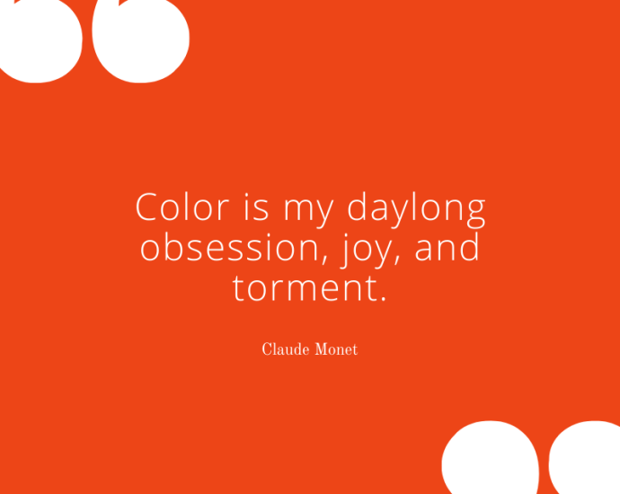 "Monet on color: ""Color is my daylong obsession, joy, and torment."" painting quotes"