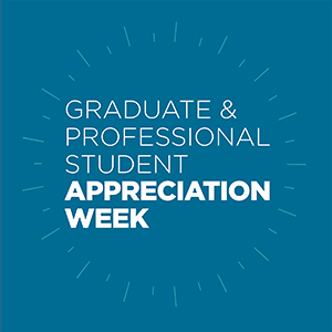 Graduate and Professional Student Appreciation Week