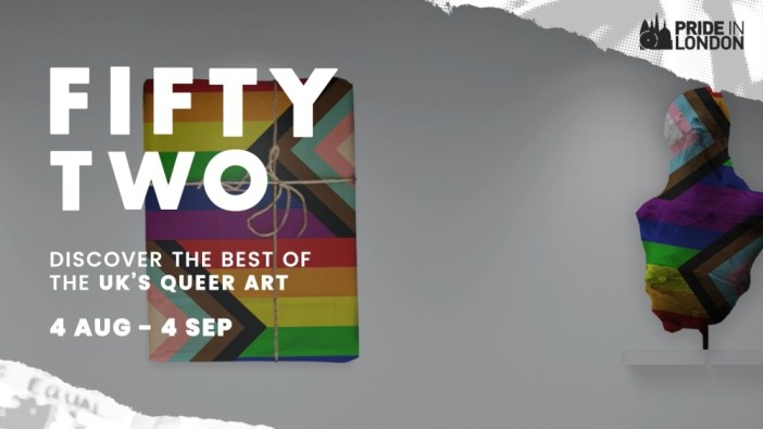 FIFTY-TWO: diverse works of queer art / Pride in London