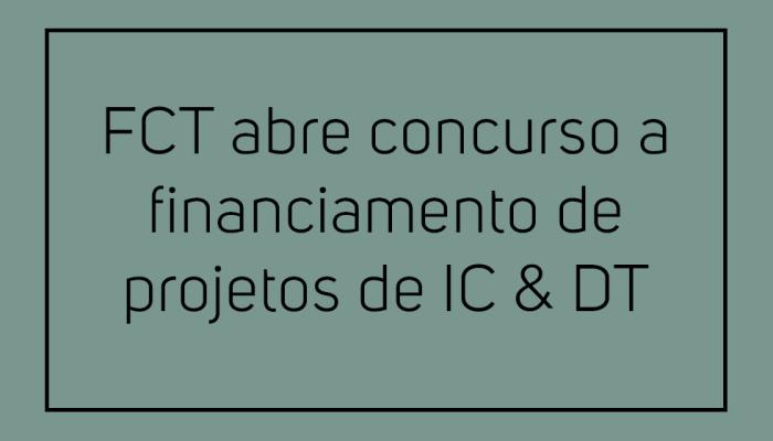 FCT Abre Concurso A Financiamento De Projetos DeIC & DT