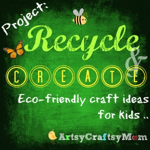 Kid Friendly Recycled Crafts