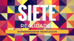 Siete realidades emprendimientos tecnológicos