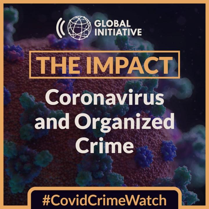The impact: Coronavirus and Organized Crime | Global Initiative